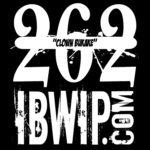 """IBWIP Episode #0262 """"Clown Bukake"""""""